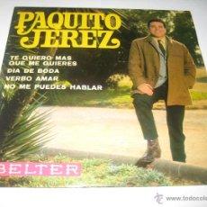 Discos de vinilo: PAQUITO JEREZ - TE QUIERO MAS QUE ME QUIERES + 3. Lote 50259821