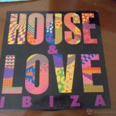 Discos de vinilo: HOUSE & LOVE IBIZA. Lote 50289207