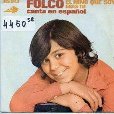 Discos de vinilo: FOLCO (EN ESPAÑOL) EL NIÑO QUE SOY / ERES TU (SINGLE 1973). Lote 222858268