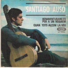 Discos de vinilo: SINGLE SANTIAGO AUSO - BENAVENTURANCES PER A UN REQUIEM - QUAN TOTS ALCEM LA VEU. Lote 50402358