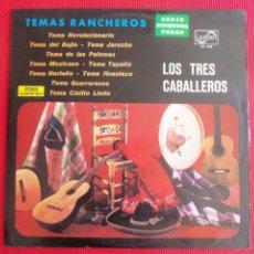 Discos de vinilo: LOS TRES CABALLEROS - TEMAS RANCHEROS - TEMA REVOLUCIONARIO. Lote 50417944