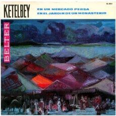 Discos de vinilo: KETELBEY – EN UN MERCADO PERSA - SG/EP SPAIN 1964 - BELTER 16.084 - BALLESTAR. Lote 50443962