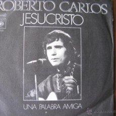 Discos de vinilo: ROBERTO CARLOS. JESUCRISTO / UNA PALABRA AMIGA. 7INCH. CBS7153. MADE IN SPAIN 1970.. Lote 50451765