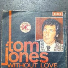 Discos de vinilo - SINGLE TOM JONES - WITHOUT LOVE - A MAN WHO KNOWS TOO MUCH - DECCA 1969. - 50517960