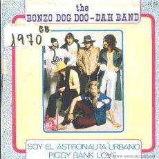 Discos de vinilo: THE BONZO DOG DOO - DAH BAND / SOYEL ASTRONAUTA URBANO / PIGGY BANK LOVE (SINGLE 1968). Lote 50532110