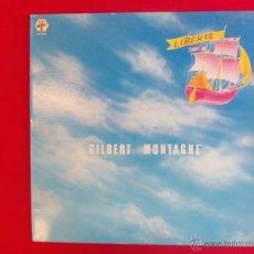 Discos de vinilo: GILBERT MONTAGNE - LIBERTÉ. Lote 50547734