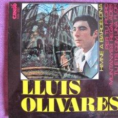 Disques de vinyle: LLUIS OLIVARES - HIMNE A BARCELONA/PER TU PLORO/MUTANYES REGALADES/TU EST CON UNA FLOR BONICA. Lote 50618001