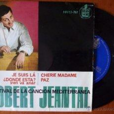 Discos de vinilo: ROBERT JEANTAL, JE SUIS LA +3 (HPVX 1963) SINGLE EP V FESTIVAL DE LA CANCION MEDITERRANEA -. Lote 50633610