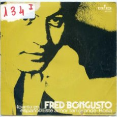 Discos de vinilo: FRED BONGUSTO (EN ESPAÑOL) / ESTE AMOR TAN GRANDE / ROSA (SINGLE PROMO 1972). Lote 50703135