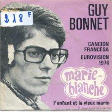 Discos de vinilo: GUY BONNET / MARIE-BLANCHE (EUROVISION 1970) / L'ENFANT ET LE VIEUX (SINGLE 1970). Lote 50717323