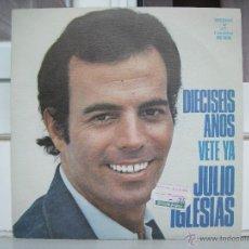 Discos de vinilo: SINGLE DE JULIO IGLESIAS: DIECISEIS AÑOS - AÑO 1974. Lote 50766468
