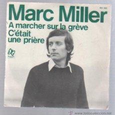 Discos de vinilo: SINGLE. MARC MILLER. A MARCHER SUR LA GREVE / C'ETAIT UNE PRIERE. Lote 50769354