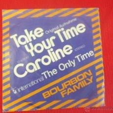 Discos de vinilo: BOURBON FAMILY - TAKE YOUR TIME CAROLINE. Lote 50769370
