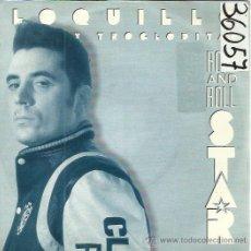 Discos de vinilo: LOQUILLO Y TROGLODITAS SG HISPAVOX 1989 ROCK AND ROLL STAR (POR LAS 2 CARAS) . Lote 50820102
