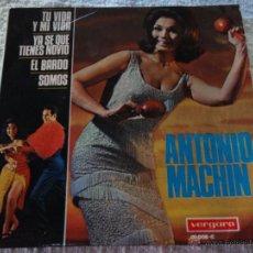 Discos de vinilo: ANTONIO MACHIN ( TU VIDA Y MI VIDA - YA SE QE TIENES NOVIO - EL BARDO - SOMOS ) 1967-SPAIN EP45. Lote 50822273