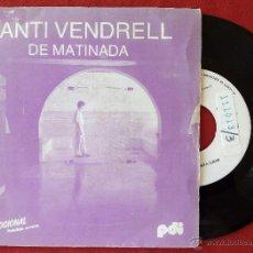 Discos de vinilo: SANTI VENDRELL, DE MATINADA (PDI 1985) SINGLE PROMOCIONAL - DARRERA EL GLAÇ. Lote 50923028