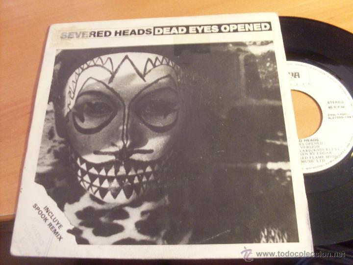 SEVERED HEADS (DEAD EYES OPENED INCLUYE SPOOK REMIX) SINGLE ESPAÑA 1987 RAYA RECORDS (VG+/EX-)(EPI17 (Música - Discos - Singles Vinilo - Electrónica, Avantgarde y Experimental)