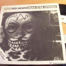 Discos de vinilo: SEVERED HEADS (DEAD EYES OPENED INCLUYE SPOOK REMIX) SINGLE ESPAÑA 1987 RAYA RECORDS (VG+/EX-)(EPI17. Lote 50930595