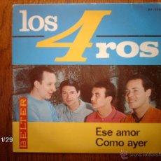 Discos de vinilo: LOS 4 ROS - ESE AMOR + COMO AYER . Lote 50940143