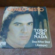 Discos de vinilo: DISCO. CAMILO SESTO.- TODO POR NADA/DAY AFTER DAY (ALELUYA) AÑO 1973.-. Lote 51088348