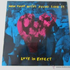 Discos de vinilo: LOVE IN EFFECT - NOW THAT WE'VE FOUND LOVE '89 (3 VERSIONES) 1989 UK MAXI SINGLE. Lote 51120674