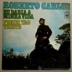 Discos de vinilo: ROBERTO CARLOS (SINGLE CBS 1970) EU DARIA A MINHA VIDA -. Lote 51190020