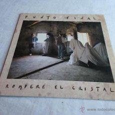 Discos de vinilo: PUNTO FINAL ROMPERÉ EL CRISTAL. Lote 51195716