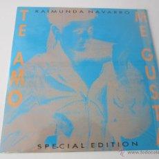 Discos de vinilo: RAIMUNDA NAVARRO - TE AMO/ME GUSTA (3 VERSIONES) (EDICION ESPECIAL) 1989 UK MAXI SINGLE. Lote 51343781