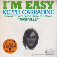 Disques de vinyle: KEITH CARRADINE - I'M EASY - SINGLE ESPAÑOL DE VINILO PELICULA NASHVILLE. Lote 51511327