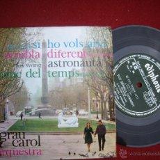 Discos de vinilo: GRAU CAROL : EP 1962 EDIPHONE C. M. Nº 2, SI HO VOLS AIXÍ / TOT SEMBLA DIFERENT / ASTRONAUTA .... Lote 51554108