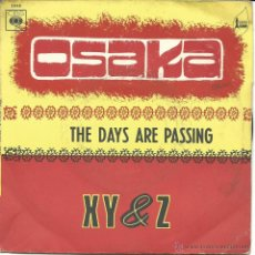 Discos de vinilo: XY & Z - OSAKA / THE DAYS ARE PASSING (45 RPM) EDIC. FRANCESA DE 1.970 - VG/VG+. Lote 51573818