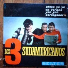 Discos de vinilo: LOS 3 SUDAMERICANOS - CARTAGENERA + EN VERANO + ¡ YEH, YEH! + CHICA YE YE . Lote 51597111