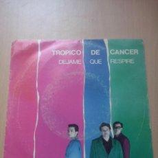 Discos de vinilo: TROPICO DE CANCER- DEJAME QUE RESPIRE- SINGLE VIRGIN 1984. Lote 51686682