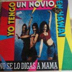 Discos de vinilo: NO SE LO DIGAS A MAMA,YO TENGO UN NOVIO EN HAWAI. Lote 51693623