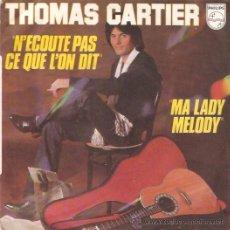 Discos de vinilo: SINGLE THOMAS CARTIER - N'ECOUTE PAS CE QUE L'ON DIT EDITADO EN FRANCIA. Lote 51715697