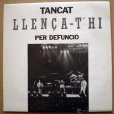 Discos de vinilo: TANCAT PER DEFUNCIÓ - LLENÇA-T'HI . Lote 51728949