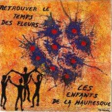 Discos de vinilo: SG LES ENFANTS DE LA MAURESQUE : RETROUVER LE TEMPS DE FLEURS ( BERNARD XERIDAT ) . Lote 51740658