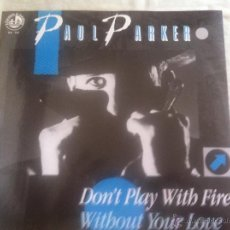 Discos de vinilo: 12 MAXI-PAUL PARKER-DON´T PLAY WITH FIRE. Lote 51788854