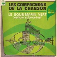 Discos de vinilo: SINGLE-LES CHOMPAGNONS DE LA CHANSON LE SOUS MARIN VERT CBS 2385 FRANCE 196??? BEATLES COVER. Lote 51796958