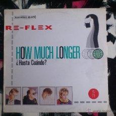 Discos de vinilo: RE FLEX - HOW MUCH LONGER - ¿HASTA CUANDO? - MAXI - VINILO - EMI - 1985. Lote 51921499