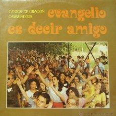 Discos de vinilo: CANTOS DE ORACIÓN CARISMATICOS-EVANGELIO ES DECIR AMIGO LP VINILO 1986 + LIBRETO SPAIN. Lote 51927433