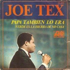 Discos de vinilo: SINGLE JOE TEX PAPA TAMBIEN LO ERA - VERDE ES LA HIERBA DE MI CASA EDITADO EN ESPAÑA . Lote 52090510