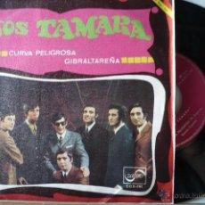 Discos de vinilo: LOS TAMARA -CURVA PELIGROSA-GIBRALTAREÑA-. Lote 52287918