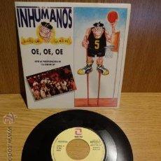 Discos de vinilo: LOS INHUMANOS. OE,OE,OE. / SG-PROMO / ZAFIRO - 1992. CALIDAD LUJO ****/****. Lote 52303116