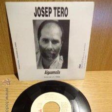 Discos de vinilo: JOSEP TERO. AIGUAMOLLS / SG-PROMO 1 CARA / PICAP - 1991. CALIDAD LUJO. ****/****. Lote 52303207
