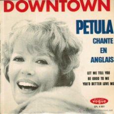 Discos de vinilo: PETULA CLARK. CHANTE EN ANGLAIS: DOWNTOWN/ LET ME TELL YOU/ BE GOOD/ YOU'D BETTER. VOGUE FRANCE 1964. Lote 52418258