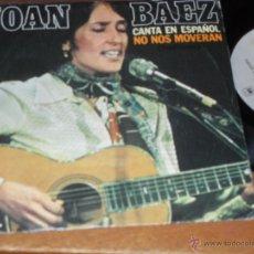 Discos de vinilo: JOAN BAEZ SINGLE NO NOS MOVERAN MADE IN SPAIN 1977. Lote 52425537