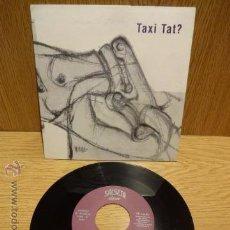 Discos de vinilo: TAXI TAT ? MISMO TÍTULO. SG / SALSETA DISCOS - 1992. BUENA CALIDAD. ***/***. Lote 52457279