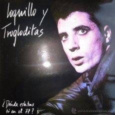 Discos de vinilo: LOQUILLO Y TROGLODITAS LP DONDE ESTABAS TU EN EL 77 CON HOJA INTERIOR. Lote 112571392