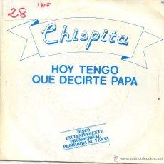 Discos de vinilo: CHISPITA / HOY TENGO QUE DECIRTE PAPA (SINGLE PROMO 1983). Lote 52758861